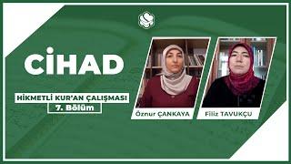 Hikmetli Kur'an Çalışması | Cihad (7.Bölüm)