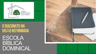 ESCOLA BÍBLICA DOMINICAL - O DIACONATO NA VISÃO REFORMADA
