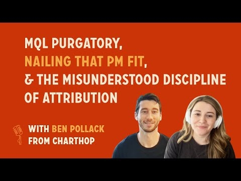 MQL Purgatory, Nailing that PM Fit, & The Discipline of Attribution | Ben Pollack @ ChartHop