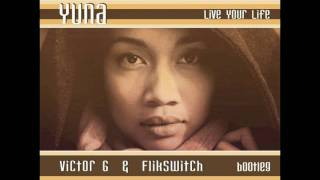 Yuna - Live Your Life (Victor G & Flikswitch Bootleg mix)