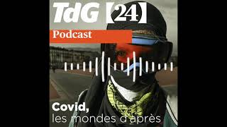 Podcast. Covid, les mondes d'après