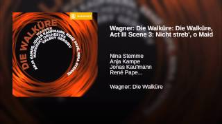 Wagner: Die Walküre: Die Walküre, Act III Scene 3: Nicht streb