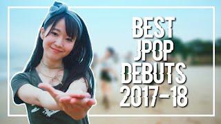BEST JPOP DEBUTS 2017/18 (my opinion)