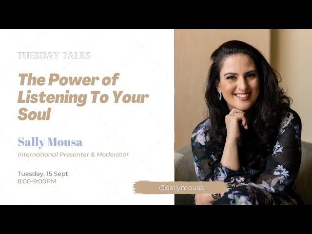 Tuesday Talks - The Power Of Listening To Your Soul - Sally Mousa