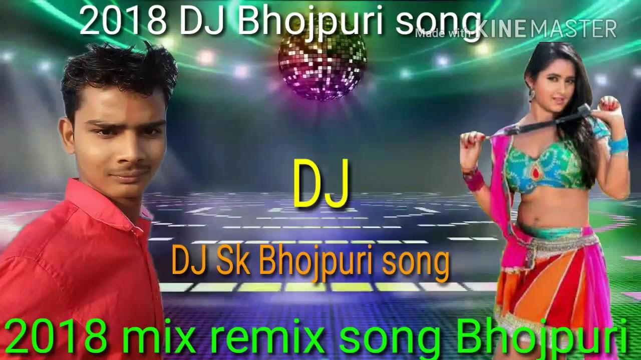 DJ 2018 Bhojpuri mix remix mixing super hit gana 2018 ka like comment share  please my channel