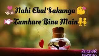 Nahi chal sakunga Tumhare Bina main   Status4You   Latest WhatsApp Status Video