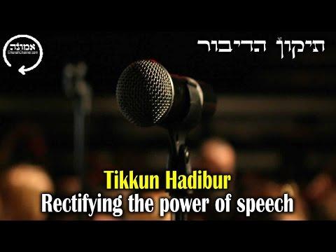 Tikkun Hadibur | Rectifying the power of speech