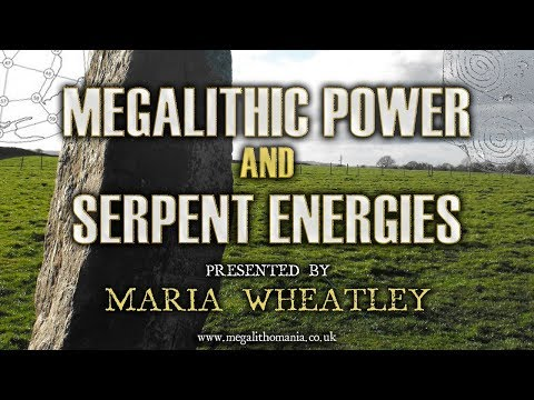 Maria Wheatley: Megalithic Power and Serpent Energies FULL LECTURE