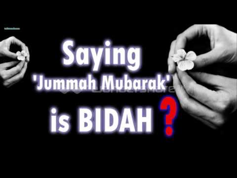 Saying Jummah Mubarak is BIDAH ?