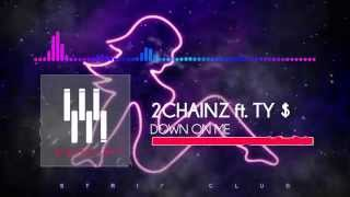2Chainz ft. Ty Dolla $ign Down On Me