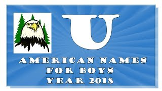 U LETTER AMERICAN NAMES FOR BABY BOYS OF 2017-2018- BEYOND THE  TOP 1000 OF USA