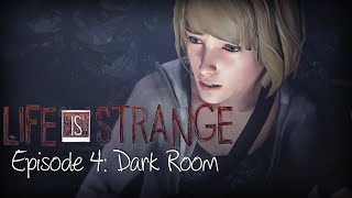 Life Is Strange FULL EPISODE 4 NO COMMENTARY (VERY THOROUGH) WALKTHROUGH GAMEPLAY Dark Room