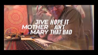 Jive Mother Mary - Hope It Ain't That Bad