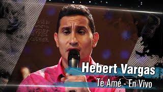 Hebert Vargas - Te Amé  [Desconectado]