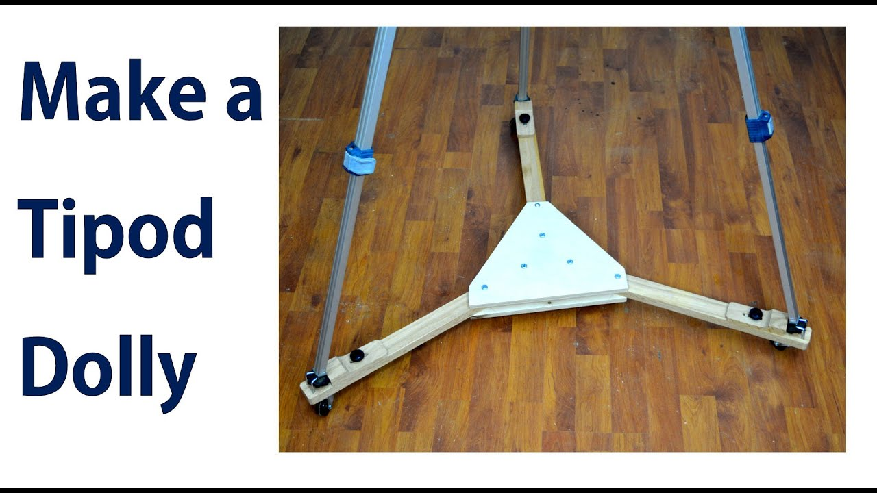 How To Make A Tripod Dolly