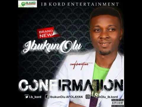 Ibukun Olu  - Confirmation - Latest 2017 Nigerian Gospel Song