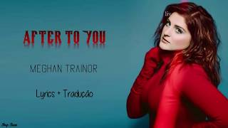MEGHAN TRAINOR -  AFTER YOU (Tradução + Lyrics) [PT|ENG]