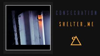 Watch Consecration Shelterme video