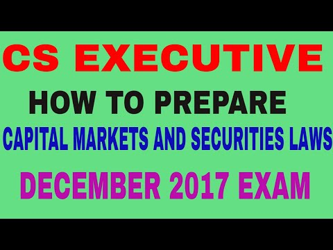 HOW TO PREPARE CAPITAL MARKETS AND SECURITIES LAWS FOR DECEMBER 2017 EXAM-CS EXECUTIVE