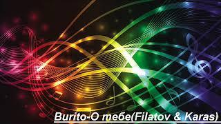 Burito - О Тебе (audio) (Filatov & Karas Remix)