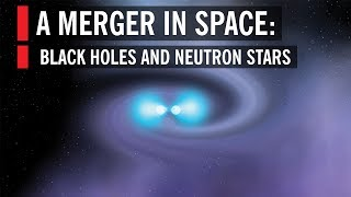 Black Holes and Neutron Stars: A Merger in Space