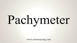 How To Pronounce Pachymeter
