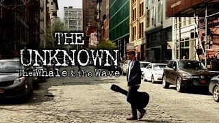 The Whale & the Wave - The Unknown Official Video HD