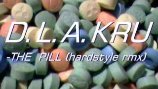 D.L.A.KRU-The pill (hardstyle rmx)
