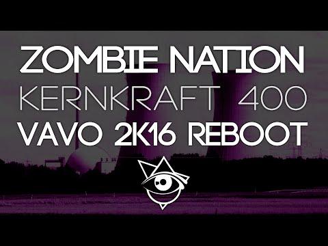 Zombie Nation  Kernkraft 400 VAVO 2k16 Reboot