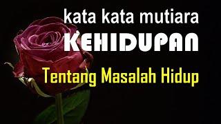 kata mutiara kehidupan TENTANG MASALAH HIDUP (1)