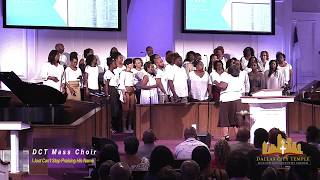 I Just Can 39 T Stop Praising His Name Dct Mass Choir 8 04 18