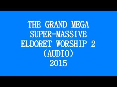 Mighty Worship 2 - The Grand Mega 2015 Eldoret Meeting