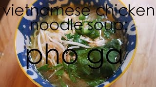 How to make Vietnamese Chicken Noodle Soup: Pho Ga recipe