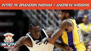Intro #74: Brandon Ingram Better Than Andrew Wiggins | Hoops N Brews