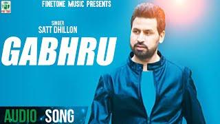 Gabhru | Satt Dhillon | (Full Audio Song) | Latest Punjabi Songs 2018 | Finetone
