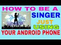 How To Increase ##singing## , just using any Android phone???######