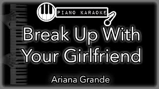 break up with your girlfriend, I'm bored - Ariana Grande - Piano Karaoke (with Lyrics)