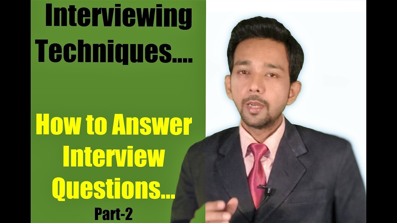 interviewing techniques part how to answer interview questions interviewing techniques part 2 how to answer interview questions