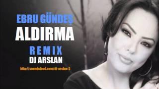 Ebru Gundes - Aldirma  Remix  DJ ARSLAN Resimi