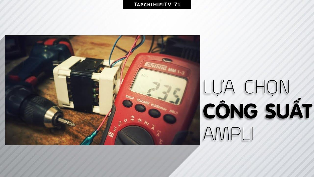 Lựa chọn công suất ampli phù hợp với loa | TapChiHiFi TV 71
