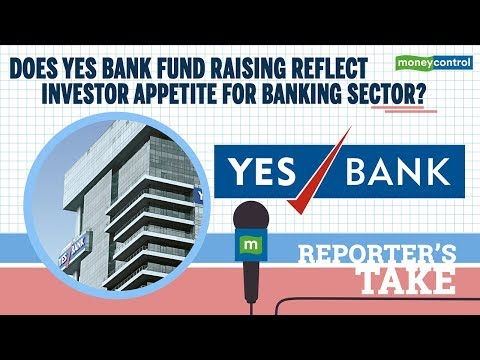 Reporter's Take | Does Yes Bank fund raising reflect investor appetite for banking sector?
