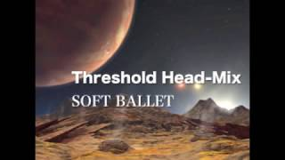 Threshold Head Mix SOFT BALLET ENGAGING UNIVERSE C/W SOFTBALLET ソ...
