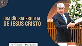 Oração sacerdotal de Jesus Cristo   Pr Hernandes Dias Lopes