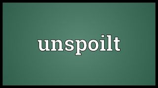 Unspoilt Meaning