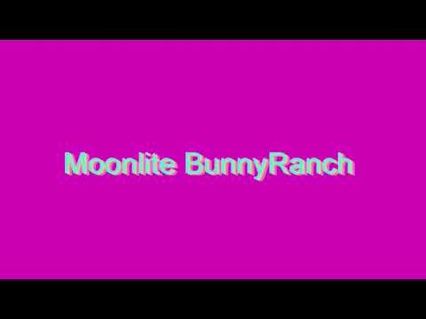 How to Pronounce Moonlite BunnyRanch