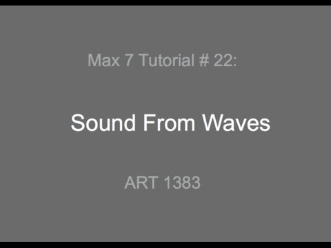 Max 7 Tutorial # 22: Sound from Waves