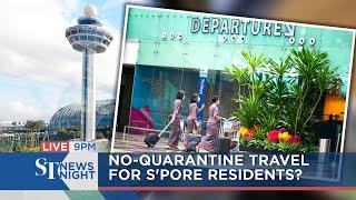 No-quarantine travel for S'pore residents? | ST NEWS NIGHT
