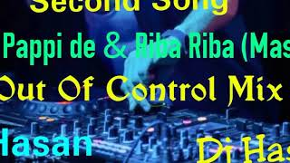 Pappi De & Riba Riba   Mashup 2017 (Out Of Control Mix) Dj Hasan