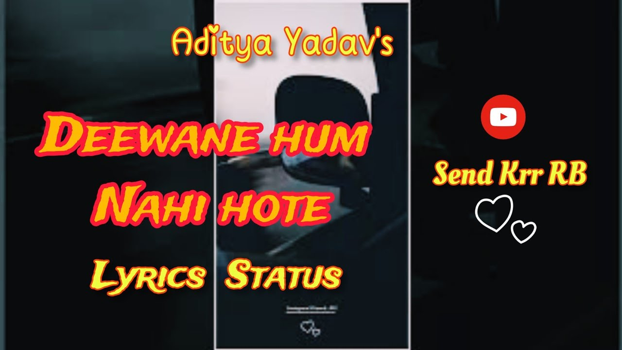 Download Deewane hum Nahi hote - WhatsApp , Facebook - status | Aditya Yadav | lyrics status | RB
