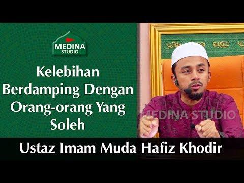 🎬Ustaz Imam Muda Hafiz Khodir - Kelebihan Berdamping Dengan Orang-orang Yang Soleh